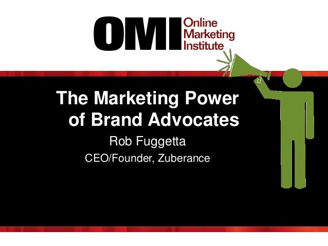 The Marketing Power of Brand Advocates Rob Fuggetta CEO/Founder, Zuberance