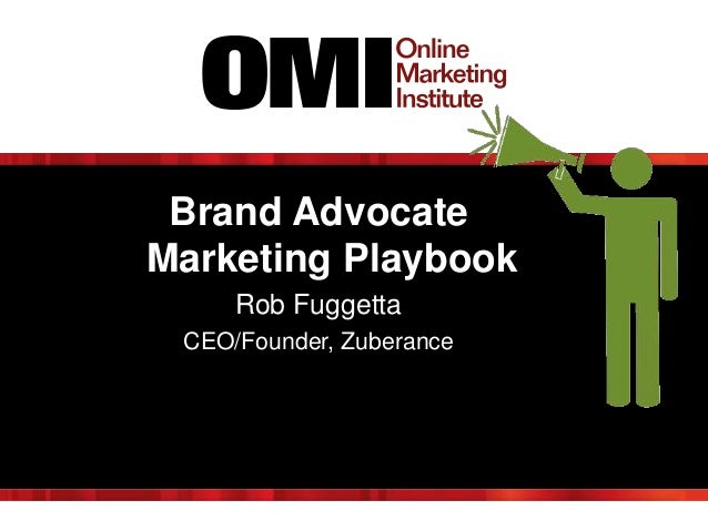 Brand Advocate Marketing Playbook Rob Fuggetta CEO/Founder, Zuberance