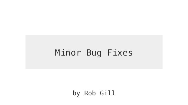 Minor Bug Fixes by Rob Gill