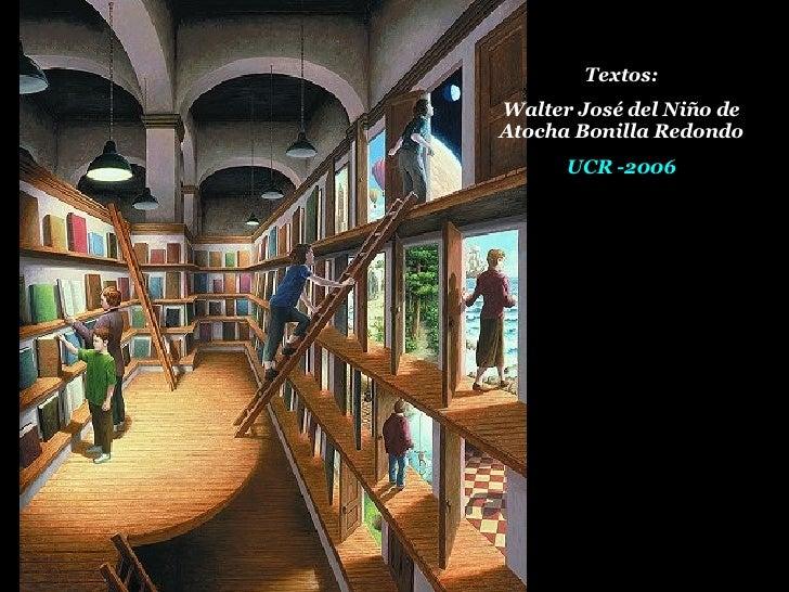 Textos: Walter José del Niño de Atocha Bonilla Redondo UCR -2006