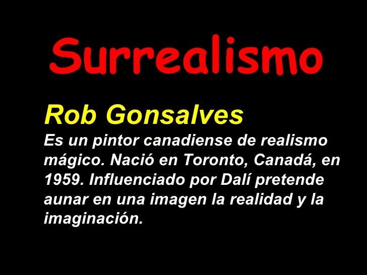 Surrealismo Rob Gonsalves   Es un pintor canadiense de realismo mágico. Nació en Toronto, Canadá, en 1959. Influenciado po...