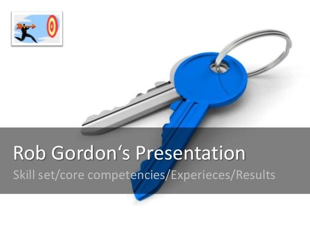 Rob Gordon's PresentationSkill set/core competencies/Experieces/Results