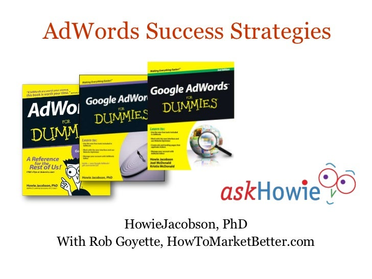 AdWords Success Strategies           HowieJacobson, PhD With Rob Goyette, HowToMarketBetter.com