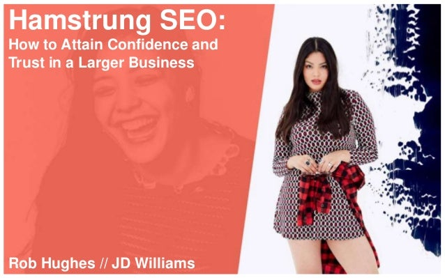 Hamstrung SEO: How to Attain Confidence and Trust in a Larger Business Rob Hughes // JD Williams