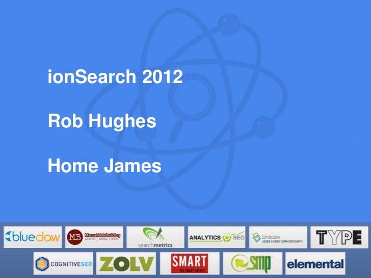 ionSearch 2012Rob HughesHome James