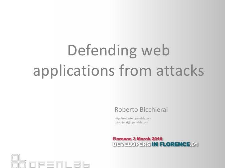 Defending web applications from attacks<br />Roberto Bicchierai<br />http://roberto.open-lab.com<br />rbicchierai@open-lab...