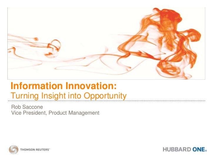 Information Innovation: Turning Insight into Opportunity<br />Rob Saccone<br />Vice President, Product Management<br />