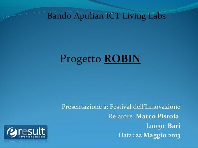 Presentazione a: Festival dell'InnovazioneRelatore: Marco PistoiaLuogo: BariData: 22 Maggio 2013Bando Apulian ICT Living L...