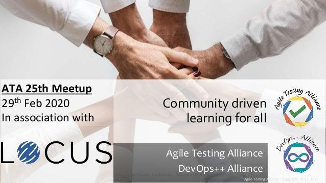 Agile Testing Alliance - Confidential - Copyright -2013-2019 Agile Testing Alliance DevOps++ Alliance Community driven lea...