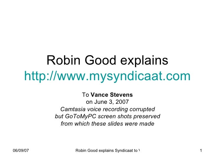 Robin Good explains http:// www.mysyndicaat.com To  Vance Stevens on June 3, 2007 Camtasia voice recording corrupted but G...