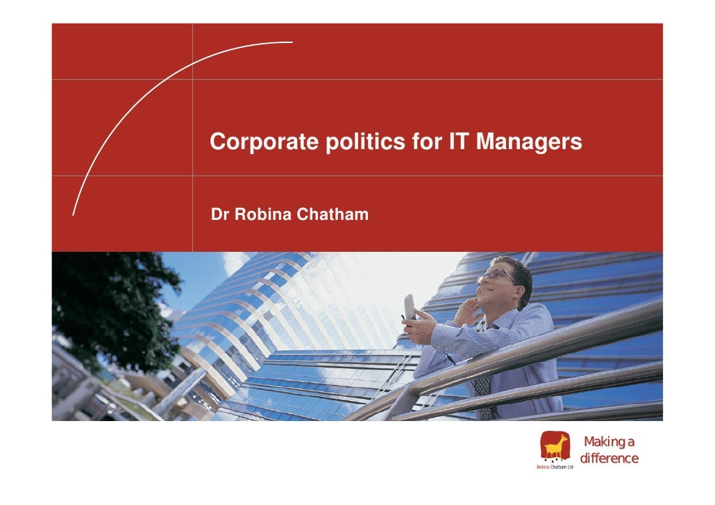 Corporate politics for IT Managers   Dr Robina Chatham                                       Making a                     ...