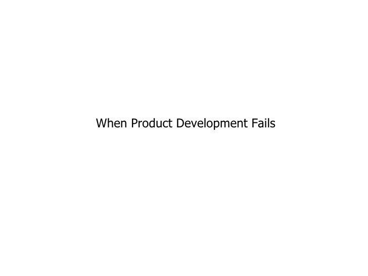 When Product Development Fails