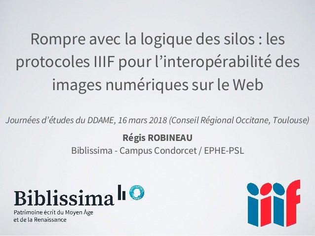 Rompre avec la logique des silos : les protocoles IIIF pour l'interopérabilité des images numériques sur le Web Journées d...