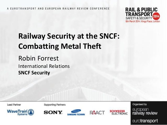Railway Security at the SNCF: Combatting Metal Theft Robin Forrest International Relations SNCF Security