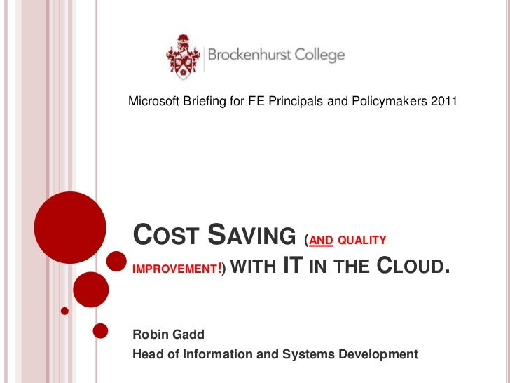 Microsoft Briefing for FE Principals and Policymakers 2011COST SAVING (                  AND QUALITYIMPROVEMENT!)    WITH ...