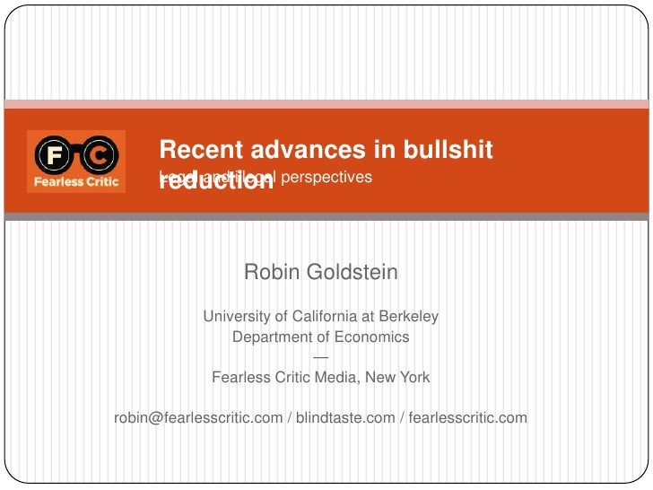 Recent advances in bullshit reduction<br />Legal and illegal perspectives<br />Robin Goldstein<br />University of Californ...