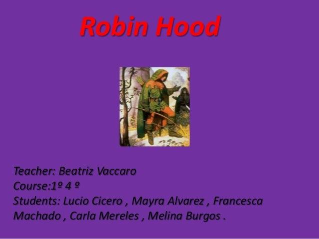 Robin HoodTeacher: Beatriz VaccaroCourse:1º 4 ºStudents: Lucio Cicero , Mayra Alvarez , FrancescaMachado , Carla Mereles ,...