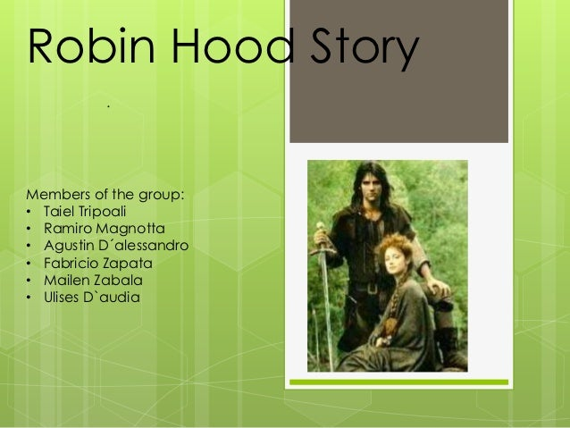 Robin Hood Story          .Members of the group:• Taiel Tripoali• Ramiro Magnotta• Agustin D´alessandro• Fabricio Zapata• ...