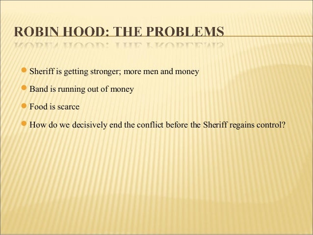 case study robin Areas of consideration/analysis there are several problems that need to be considered robin hood's personal vendetta robin hood's personal vendetta serves as the basis for many of the problems encountered by the merry men robin's needs to make sure his own personal grievances against the sheriff, do not lose.