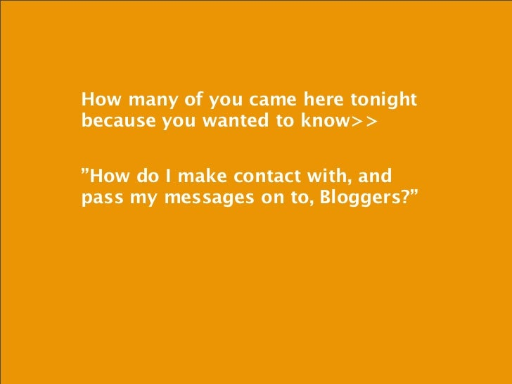 """How many of you came here tonightbecause you wanted to know>>""""How do I make contact with, andpass my messages on to, Blogg..."""