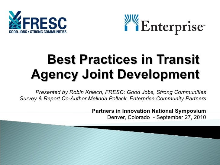 Best Practices in Transit Agency Joint Development Presented by Robin Kniech, FRESC: Good Jobs, Strong Communities Survey ...