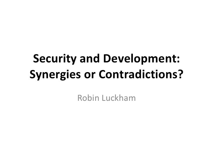 Security and Development: Synergies or Contradictions? Robin Luckham