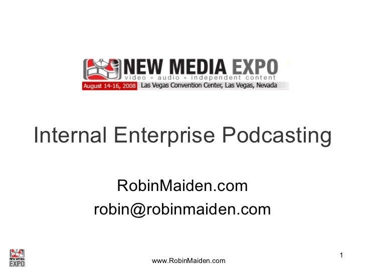 Internal Enterprise Podcasting RobinMaiden.com [email_address]