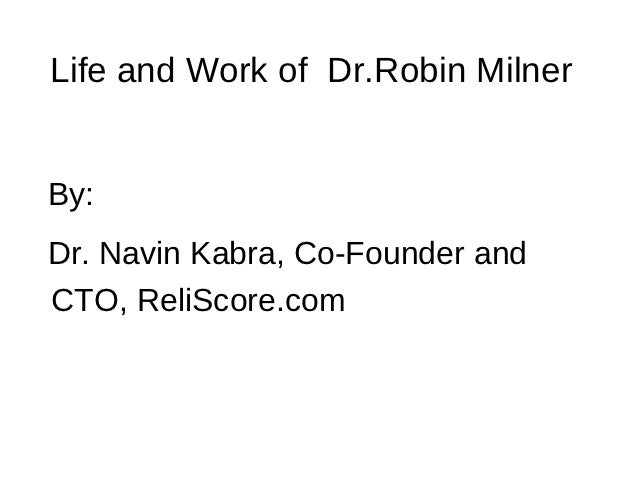 Life and Work of Dr.Robin MilnerBy:Dr. Navin Kabra, Co-Founder andCTO, ReliScore.com
