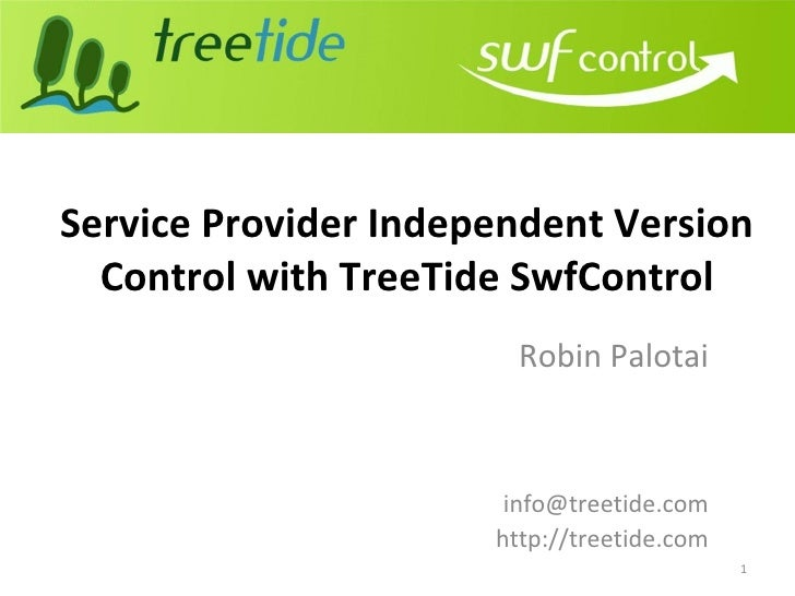 Service Provider Independent Version Control with TreeTide SwfControl Robin Palotai [email_address] http://treetide.com