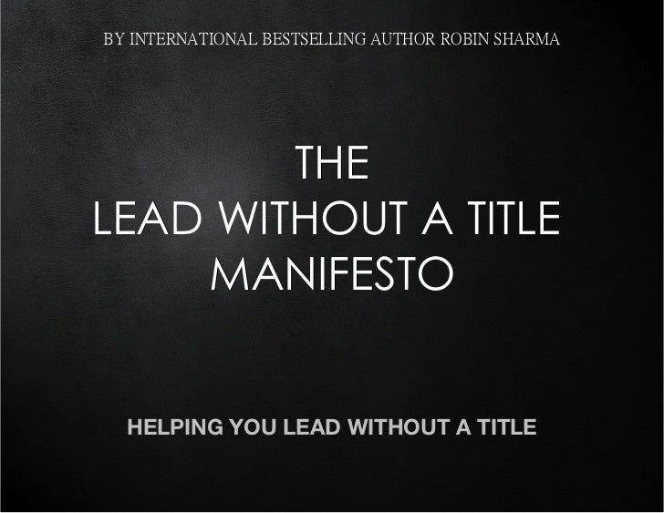 BY INTERNATIONAL BESTSELLING AUTHOR ROBIN SHARMA        THELEAD WITHOUT A TITLE    MANIFESTO  HELPING YOU LEAD WITHOUT A T...