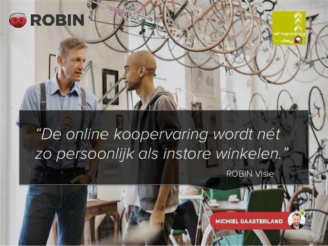 """ROBIN Visie """"De online koopervaring wordt nét zo persoonlijk als instore winkelen."""""""