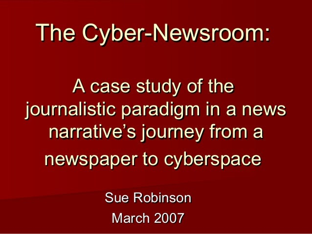 The Cyber-Newsroom:The Cyber-Newsroom: A case study of theA case study of the journalistic paradigm in a newsjournalistic ...