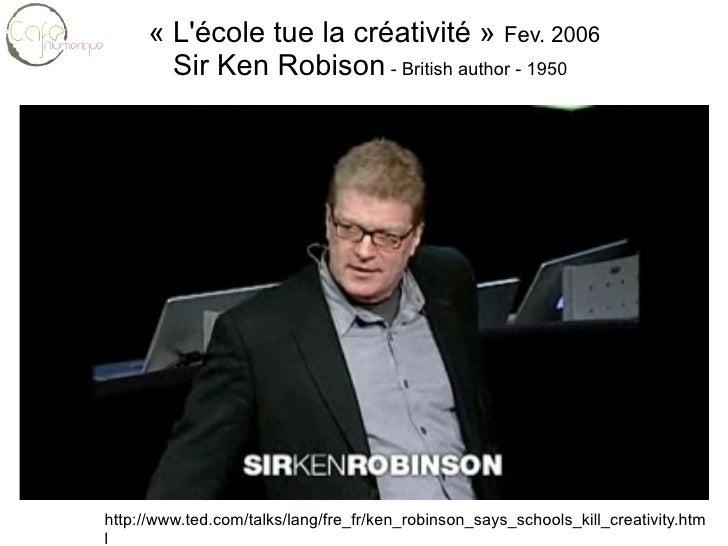 http://www.ted.com/talks/lang/fre_fr/ken_robinson_says_schools_kill_creativity.html «L'école tue la créativité»  Fev. 20...