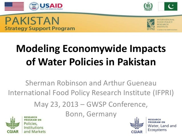Modeling Economywide Impacts of Water Policies in Pakistan Sherman Robinson and Arthur Gueneau International Food Policy R...
