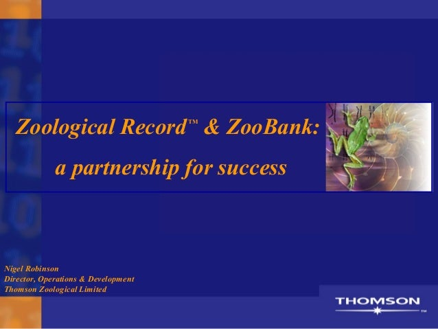 Zoological RecordTM& ZooBank:a partnership for successNigel RobinsonDirector, Operations & DevelopmentThomson Zoological L...