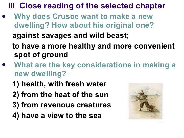 <ul><li>III  Close reading of the selected chapter   </li></ul><ul><li>Why does Crusoe want to make a new dwelling? How ab...