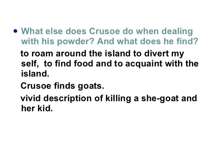 <ul><li>What else does Crusoe do when dealing with his powder? And what does he find? </li></ul><ul><li>to roam around the...