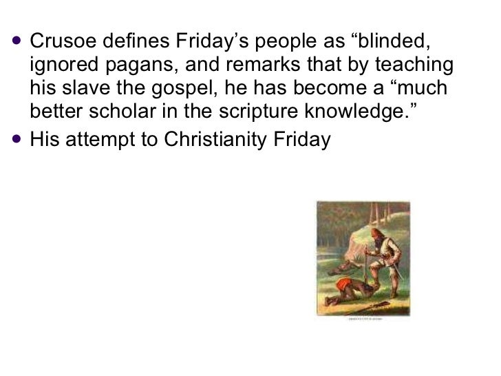 """<ul><li>Crusoe defines Friday's people as """"blinded, ignored pagans, and remarks that by teaching his slave the gospel, he ..."""
