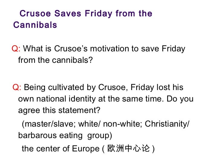 Crusoe Saves Friday from the Cannibals <ul><li>Q:  What is Crusoe's motivation to save Friday from the cannibals? </li></u...