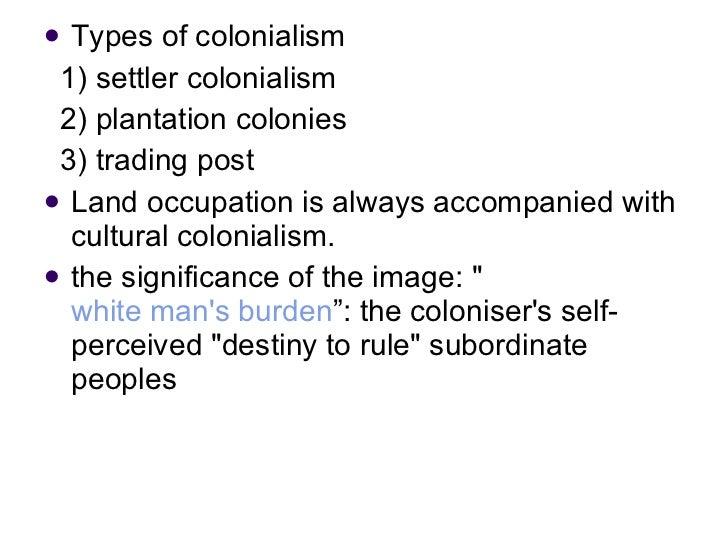 <ul><li>Types of colonialism </li></ul><ul><li>1) settler colonialism  </li></ul><ul><li>2) plantation colonies  </li></ul...