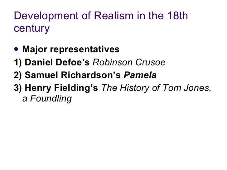 Development of Realism in the 18th century   <ul><li>Major representatives </li></ul><ul><li>1) Daniel Defoe's   Robinson ...
