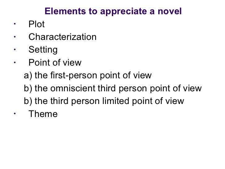 <ul><li>Elements to appreciate a novel </li></ul><ul><li>Plot </li></ul><ul><li>Characterization  </li></ul><ul><li>Settin...