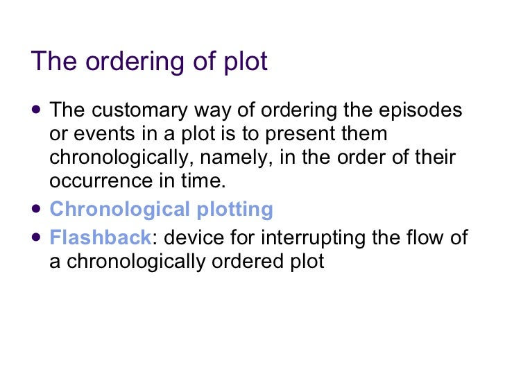 The ordering of plot <ul><li>The customary way of ordering the episodes or events in a plot is to present them chronologic...
