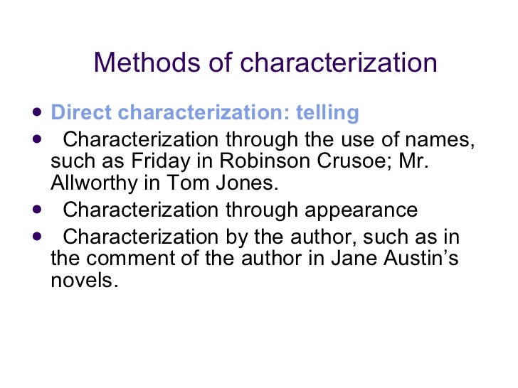 Methods of characterization <ul><li>Direct characterization: telling </li></ul><ul><li>Characterization through the use of...