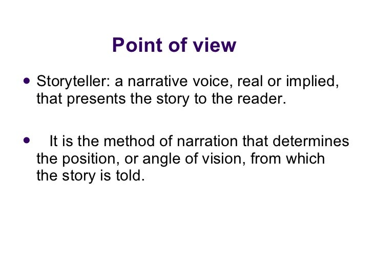 Point of view  <ul><li>Storyteller: a narrative voice, real or implied, that presents the story to the reader.  </li></ul>...