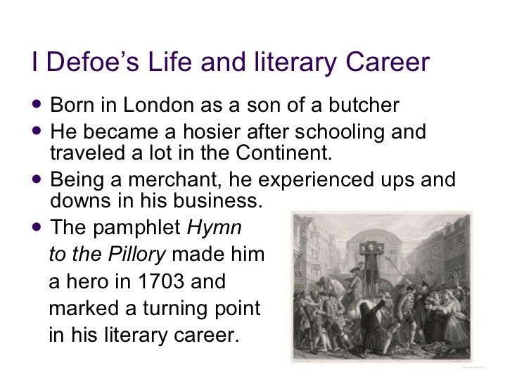 I Defoe's Life and literary Career <ul><li>Born in London as a son of a butcher  </li></ul><ul><li>He became a hosier afte...