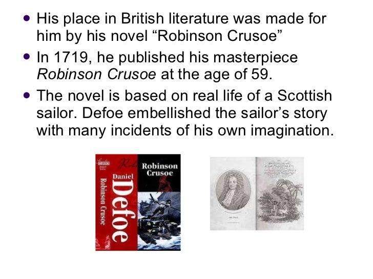 "<ul><li>His place in British literature was made for him by his novel ""Robinson Crusoe"" </li></ul><ul><li>In 1719, he publ..."
