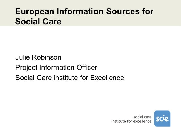 European Information Sources forSocial CareJulie RobinsonProject Information OfficerSocial Care institute for Excellence