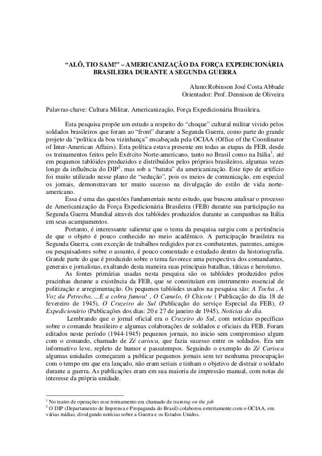 """""""ALÔ, TIO SAM!"""" – AMERICANIZAÇÃO DA FORÇA EXPEDICIONÁRIA BRASILEIRA DURANTE A SEGUNDA GUERRA Aluno:Robinson José Costa Abb..."""
