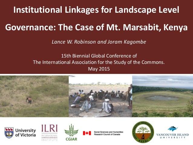 Institutional Linkages for Landscape Level Governance: The Case of Mt. Marsabit, Kenya Lance W. Robinson and Joram Kagombe...